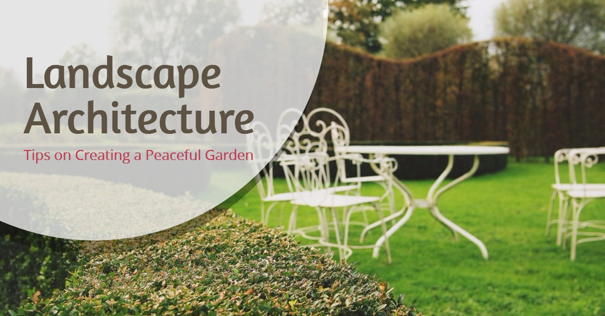 Landscape Architecture - Tips on Creating a Peaceful Garden